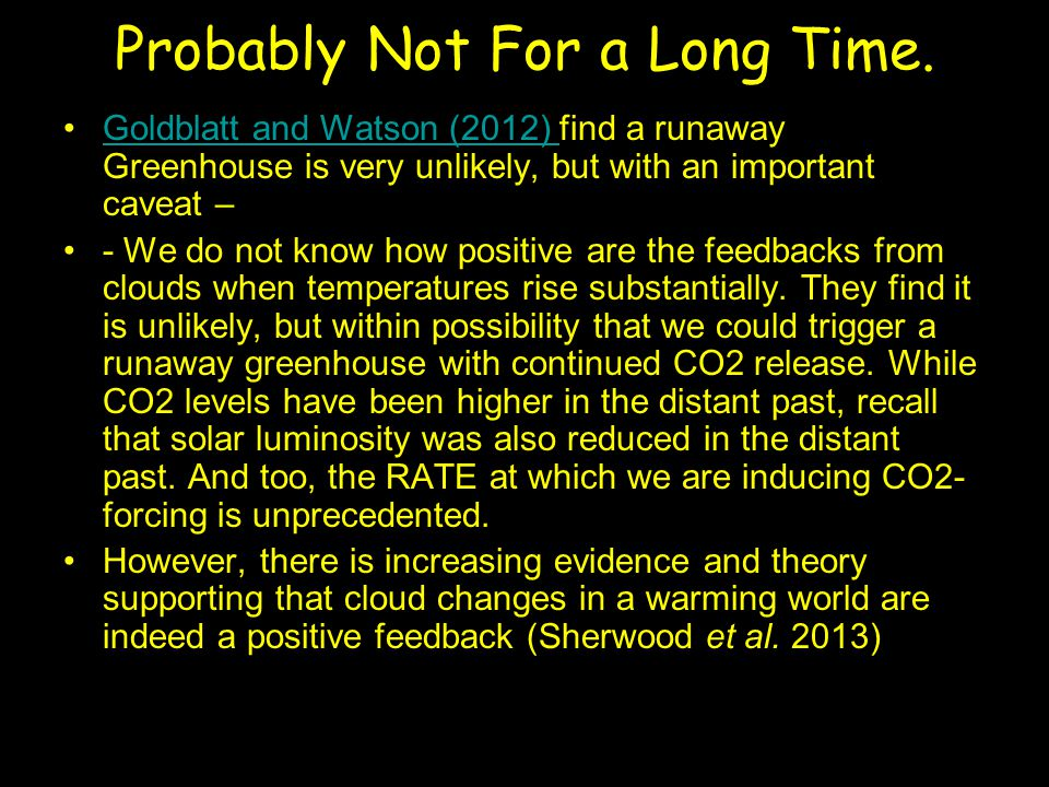 Probably Not For a Long Time. Goldblatt and Watson (2012) find a runaway Greenhouse is very unlikely, but with an important caveat –Goldblatt and Wats