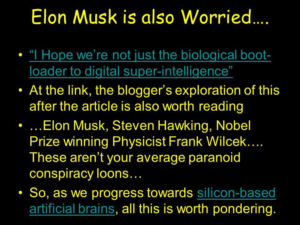 "Elon Musk is also Worried…. ""I Hope we're not just the biological boot- loader to digital super-intelligence""""I Hope we're not just the biological boo"