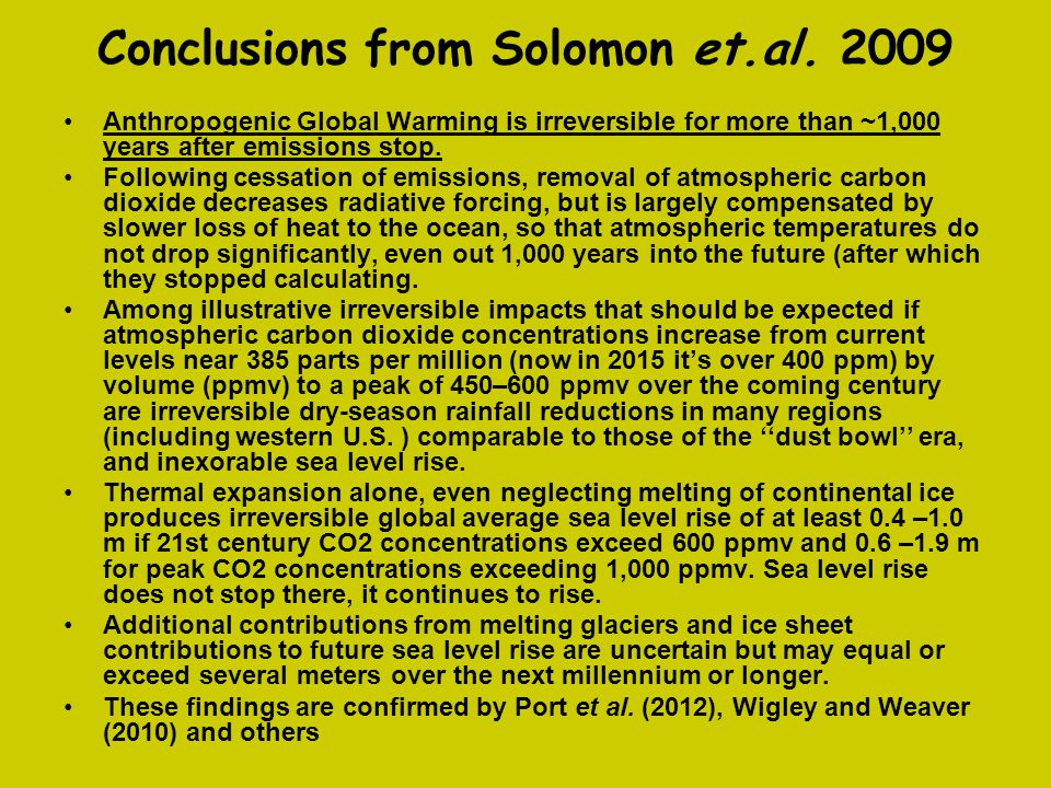 Conclusions from Solomon et.al. 2009 Anthropogenic Global Warming is irreversible for more than ~1,000 years after emissions stop. Following cessation