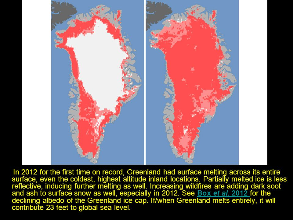 In 2012 for the first time on record, Greenland had surface melting across its entire surface, even the coldest, highest altitude inland locations. Pa