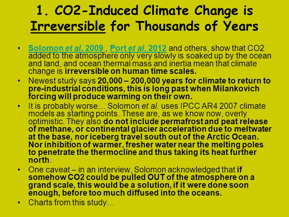 1. CO2-Induced Climate Change is Irreversible for Thousands of Years Solomon et al. 2009, Port et al. 2012 and others, show that CO2 added to the atmo