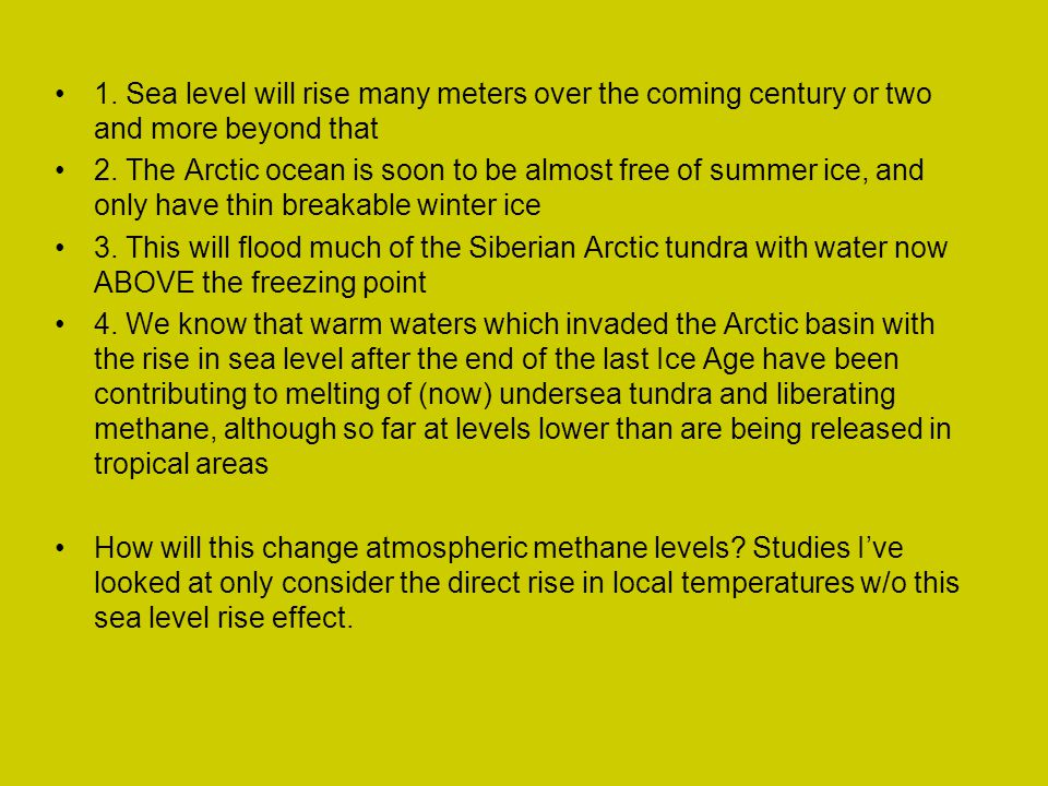 1. Sea level will rise many meters over the coming century or two and more beyond that 2. The Arctic ocean is soon to be almost free of summer ice, an