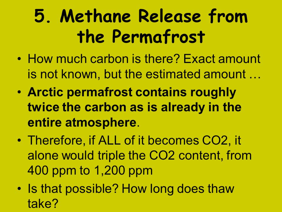 5. Methane Release from the Permafrost How much carbon is there? Exact amount is not known, but the estimated amount … Arctic permafrost contains roug