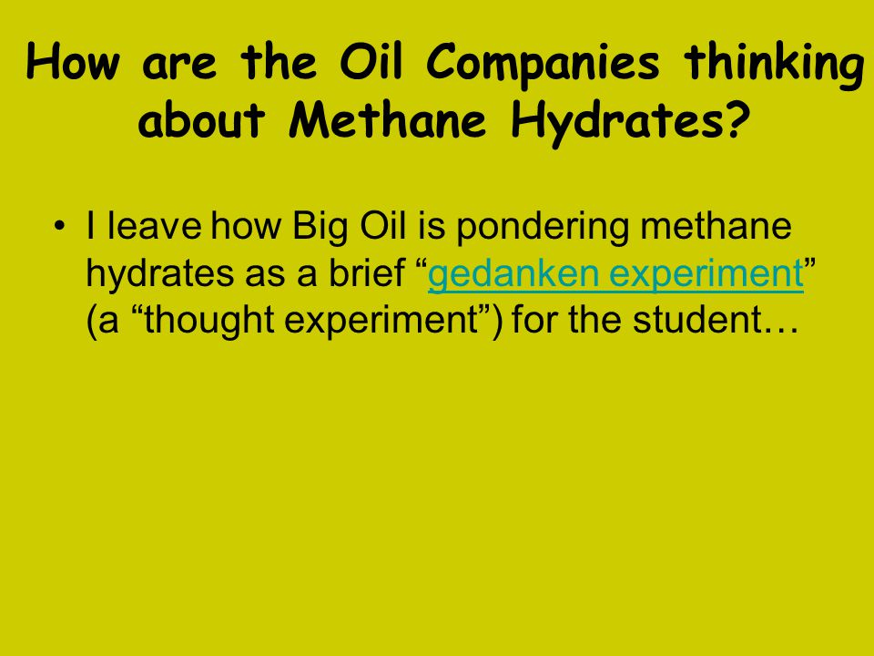 """How are the Oil Companies thinking about Methane Hydrates? I leave how Big Oil is pondering methane hydrates as a brief """"gedanken experiment"""" (a """"thou"""