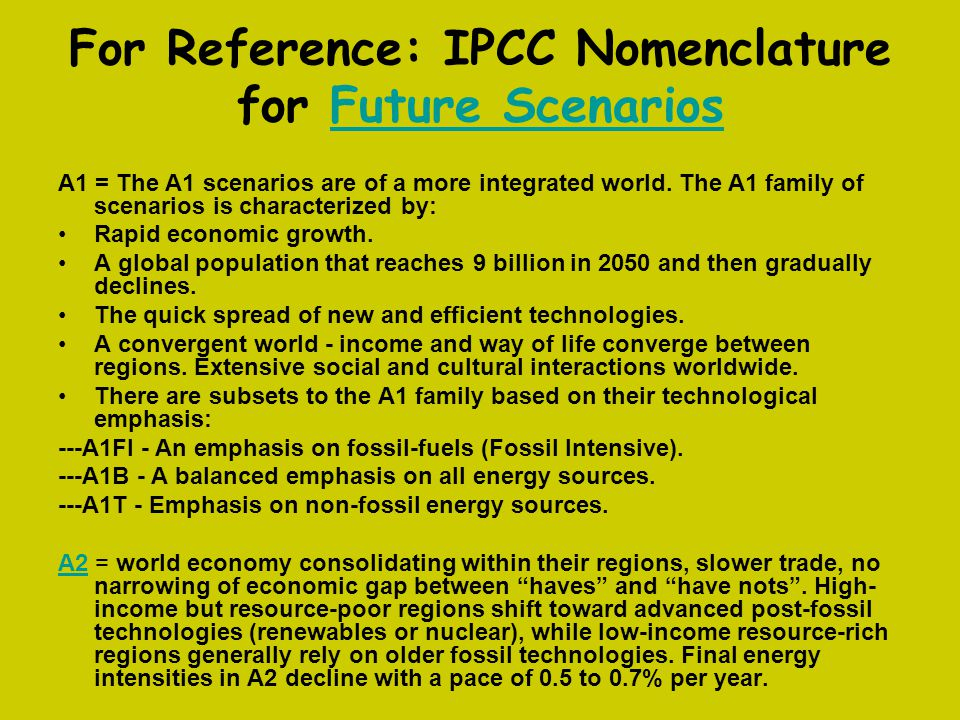 For Reference: IPCC Nomenclature for Future ScenariosFuture Scenarios A1 = The A1 scenarios are of a more integrated world. The A1 family of scenarios