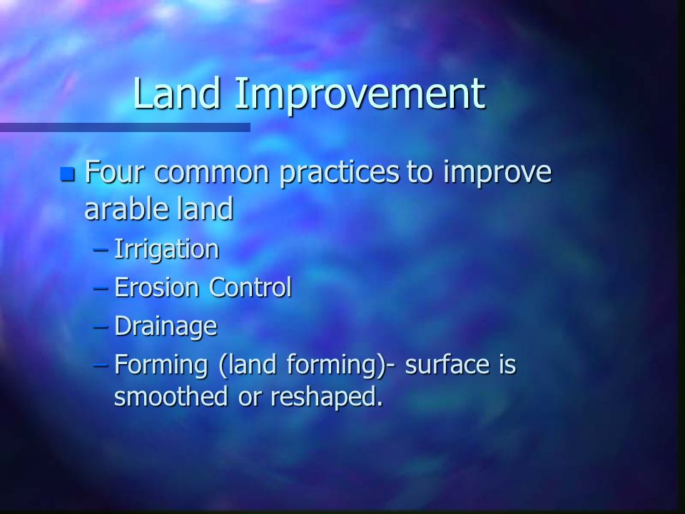 Arable land n Land that can be used for row crops n Can be tilled n Alternatives include pasture and forest crops