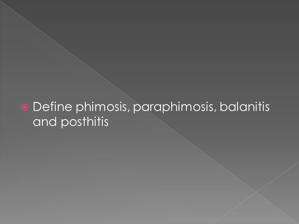  Define phimosis, paraphimosis, balanitis and posthitis
