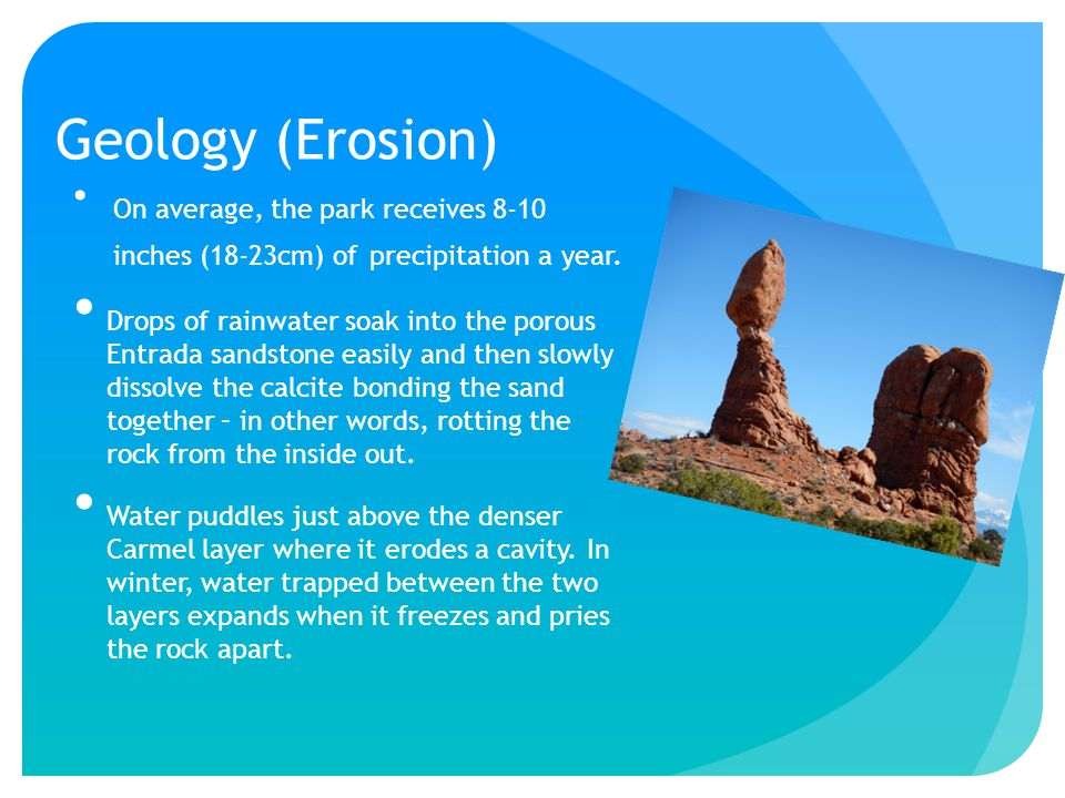 Geology (Erosion) On average, the park receives 8-10 inches (18-23cm) of precipitation a year.
