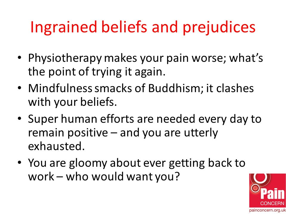 Ingrained beliefs and prejudices Physiotherapy makes your pain worse; what's the point of trying it again.
