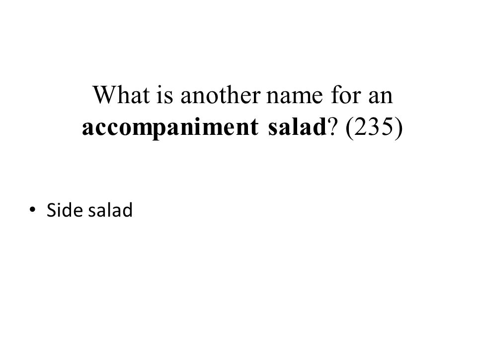 What is another name for an accompaniment salad? (235) Side salad