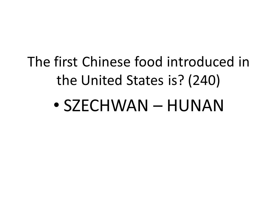 The first Chinese food introduced in the United States is? (240) SZECHWAN – HUNAN