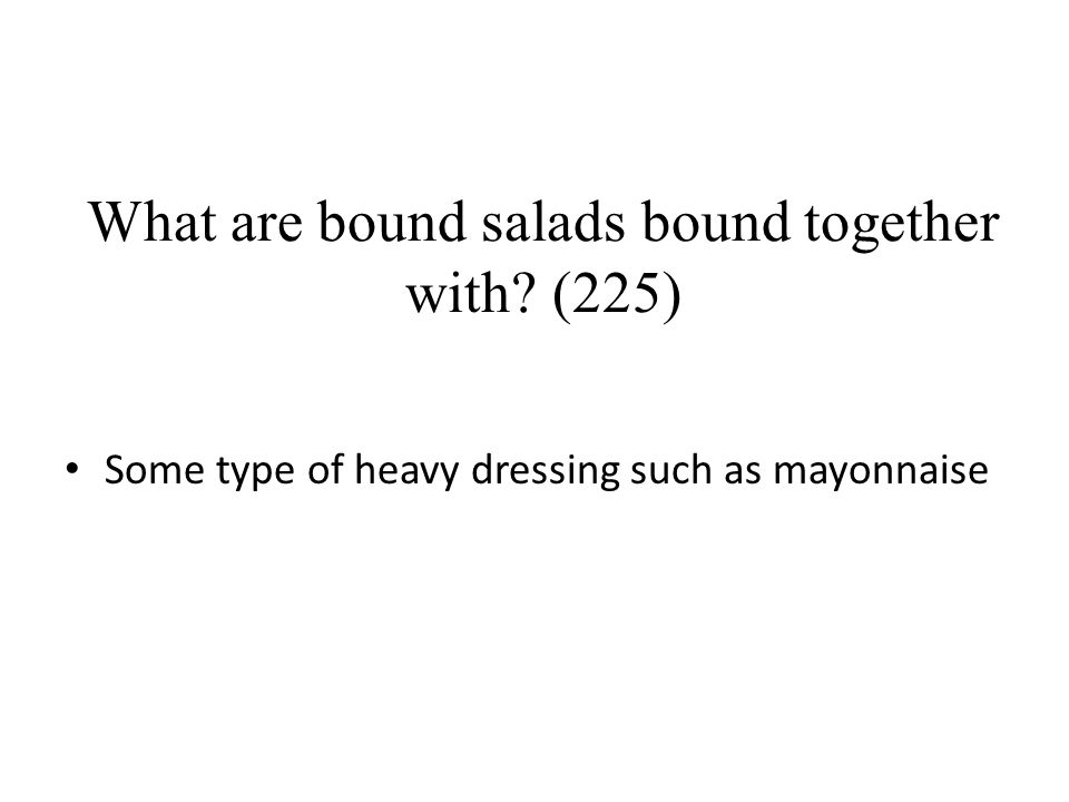 What are bound salads bound together with? (225) Some type of heavy dressing such as mayonnaise