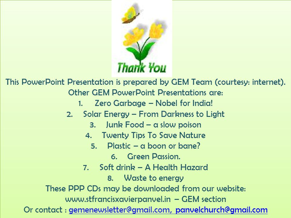 This PowerPoint Presentation is prepared by GEM Team (courtesy: internet). Other GEM PowerPoint Presentations are: 1.Zero Garbage – Nobel for India! 2