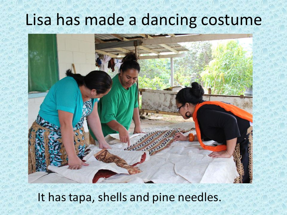 Lisa has made a dancing costume It has tapa, shells and pine needles.