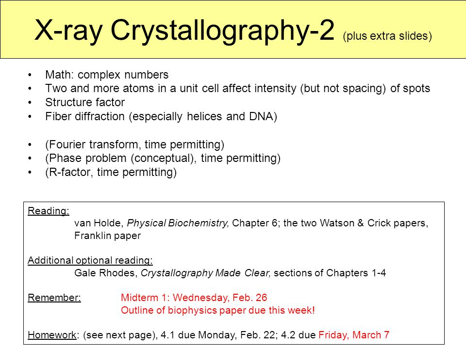 X-ray Crystallography-2 (plus extra slides) Math: complex numbers Two and more atoms in a unit cell affect intensity (but not spacing) of spots Struct