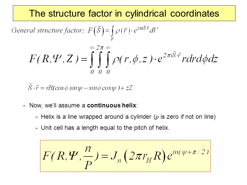 The structure factor in cylindrical coordinates -Now, we'll assume a continuous helix: - Helix is a line wrapped around a cylinder (  is zero if not