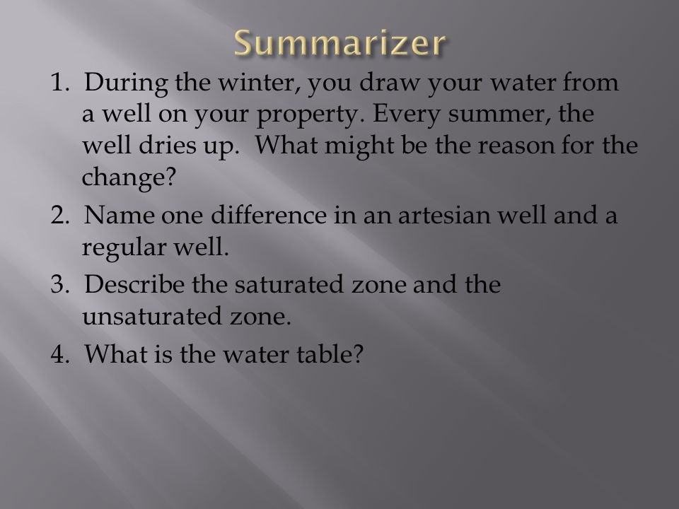 1. During the winter, you draw your water from a well on your property.
