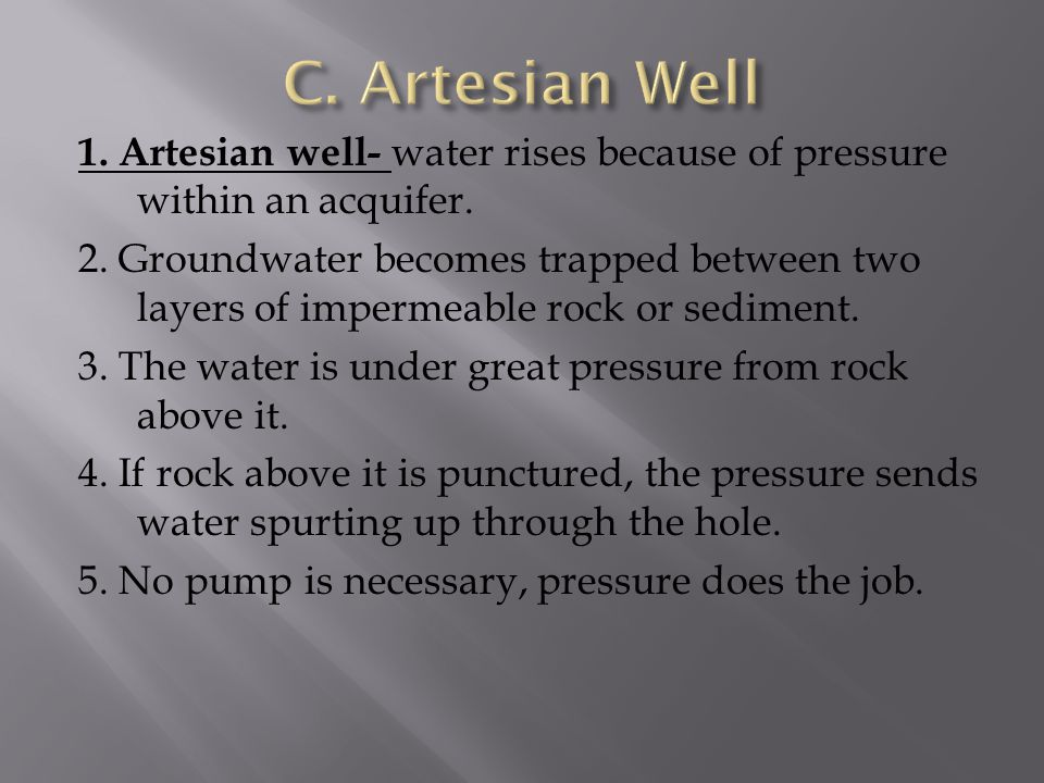 1. Artesian well- water rises because of pressure within an acquifer.