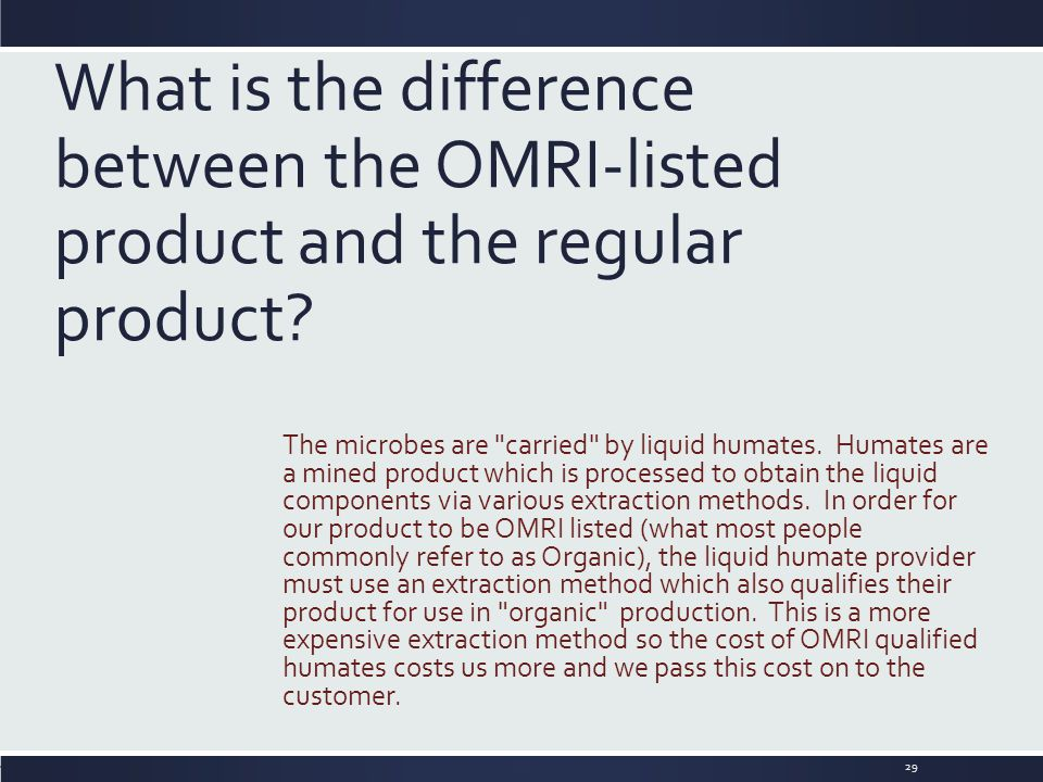 What is the difference between the OMRI-listed product and the regular product? The microbes are