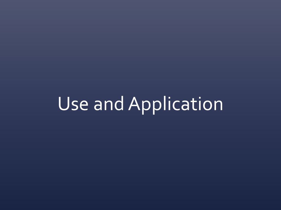 Use and Application