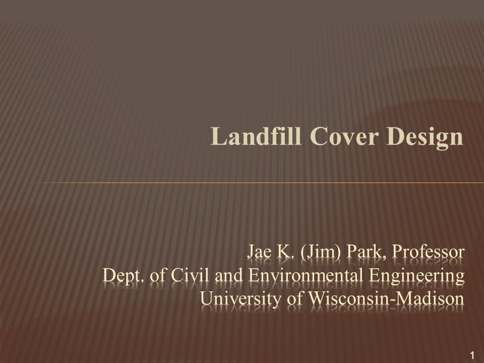 Design considerations Selection of landfill cover components Cost Erosion and slope stability concerns Selection of cover materials, slope, and thickness Long-term durability Estimation of runoff quantities onto adjacent lands Estimation of percolation quantities Main design consideration: minimize leachate production during filling of a landfill and after closure of a landfill, and collect landfill gas for beneficial use 2