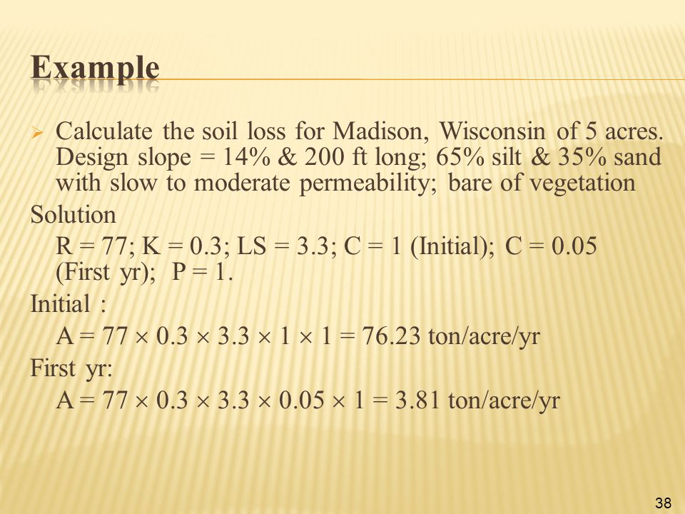  Calculate the soil loss for Madison, Wisconsin of 5 acres. Design slope = 14% & 200 ft long; 65% silt & 35% sand with slow to moderate permeability;