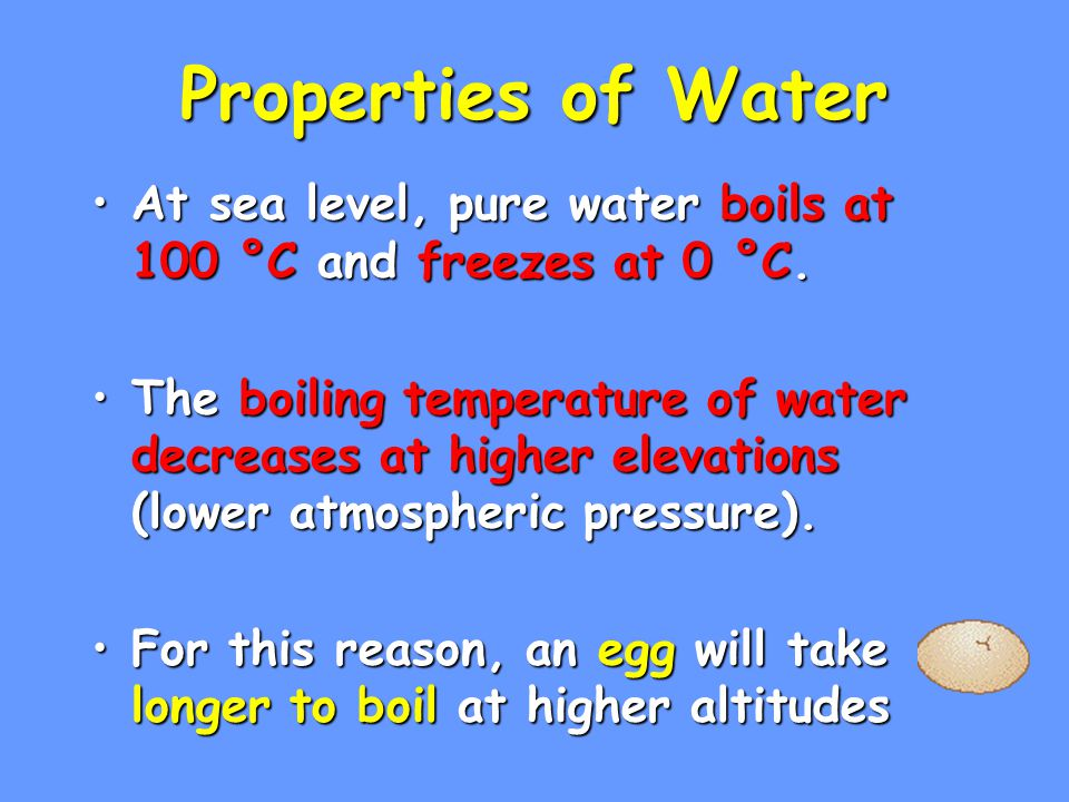 Properties of Water At sea level, pure water boils at 100 °C and freezes at 0 °C.At sea level, pure water boils at 100 °C and freezes at 0 °C.