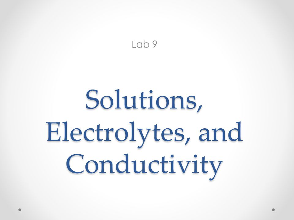Outline Purpose Solutions Solution Preparation from Solids Solution Preparation from Liquids (dilution) Electrolytes Conductivity Procedure Waste Skill Evaluation Reminder