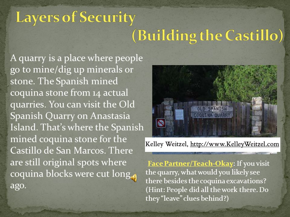 Face Partner/Teach-Okay: If you visit the quarry, what would you likely see there besides the coquina excavations.