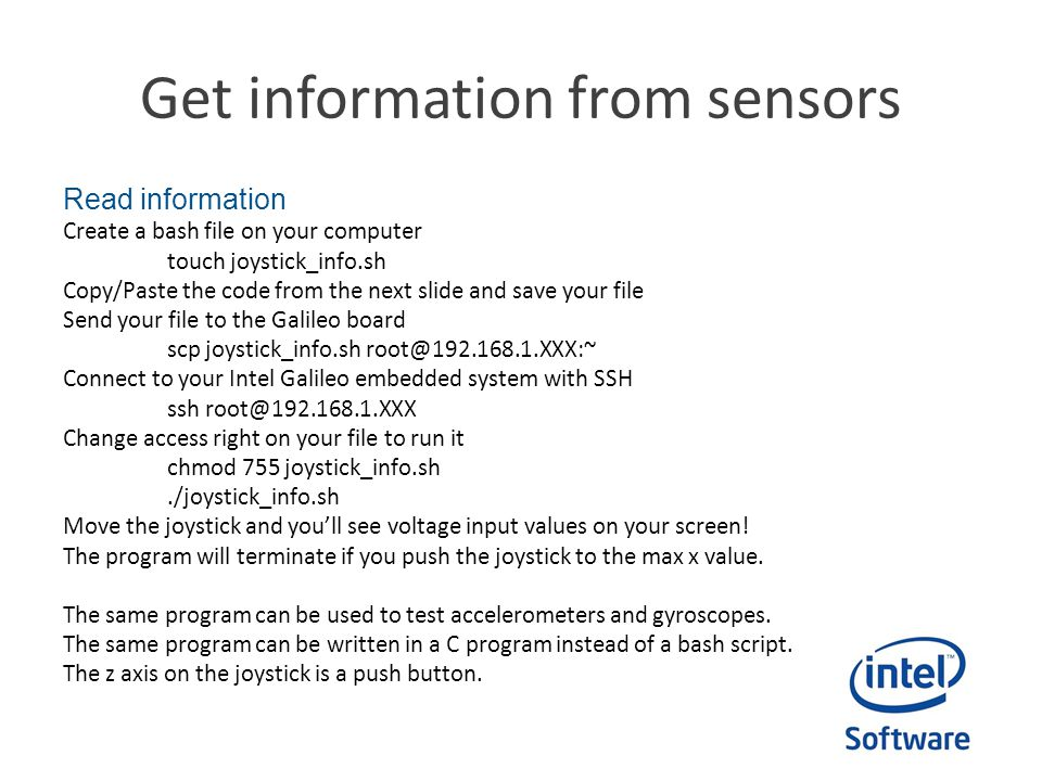 Get information from sensors Read information Create a bash file on your computer touch joystick_info.sh Copy/Paste the code from the next slide and s