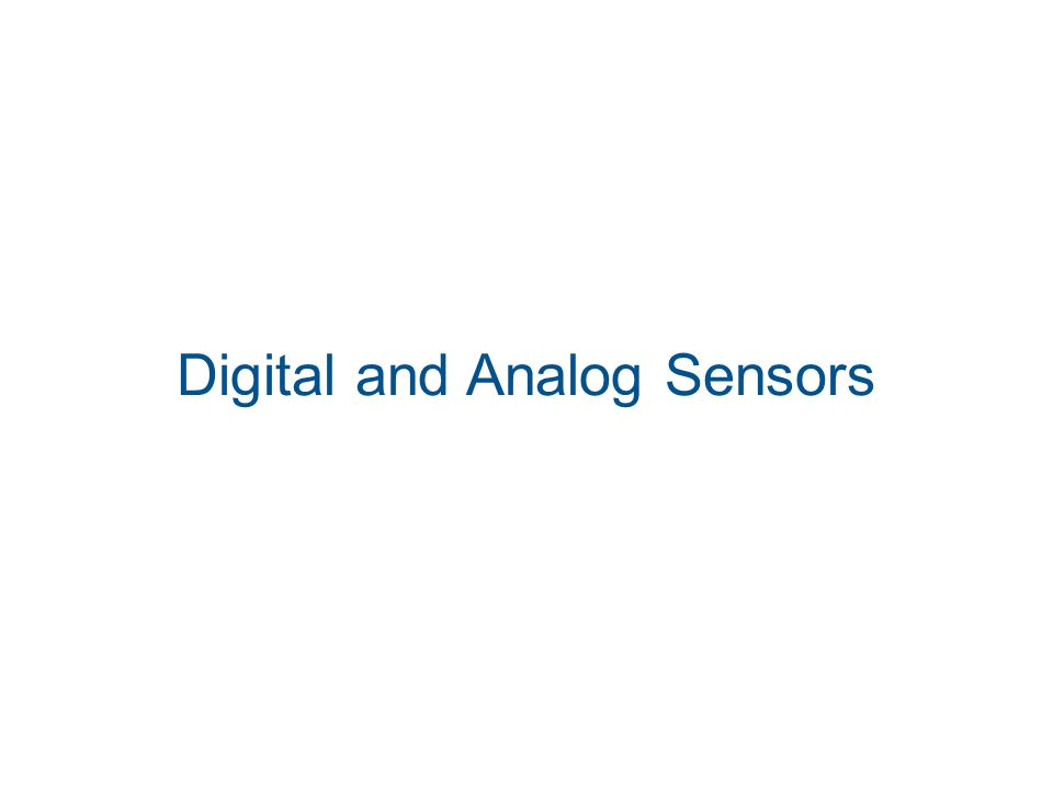 Digital sensors A digital sensor interacts with the physical environment and returns us a binary information.