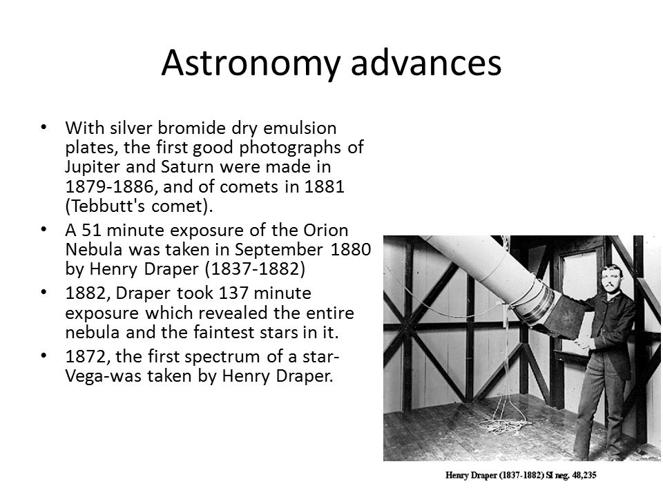 Astronomy advances With silver bromide dry emulsion plates, the first good photographs of Jupiter and Saturn were made in 1879-1886, and of comets in 1881 (Tebbutt s comet).