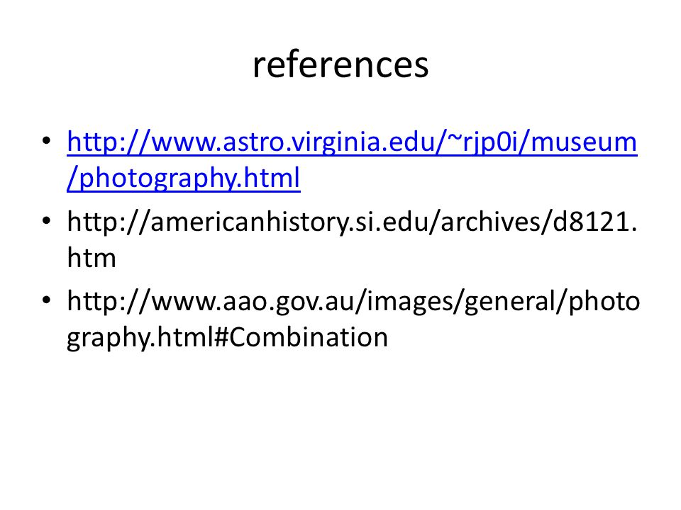references http://www.astro.virginia.edu/~rjp0i/museum /photography.html http://www.astro.virginia.edu/~rjp0i/museum /photography.html http://americanhistory.si.edu/archives/d8121.