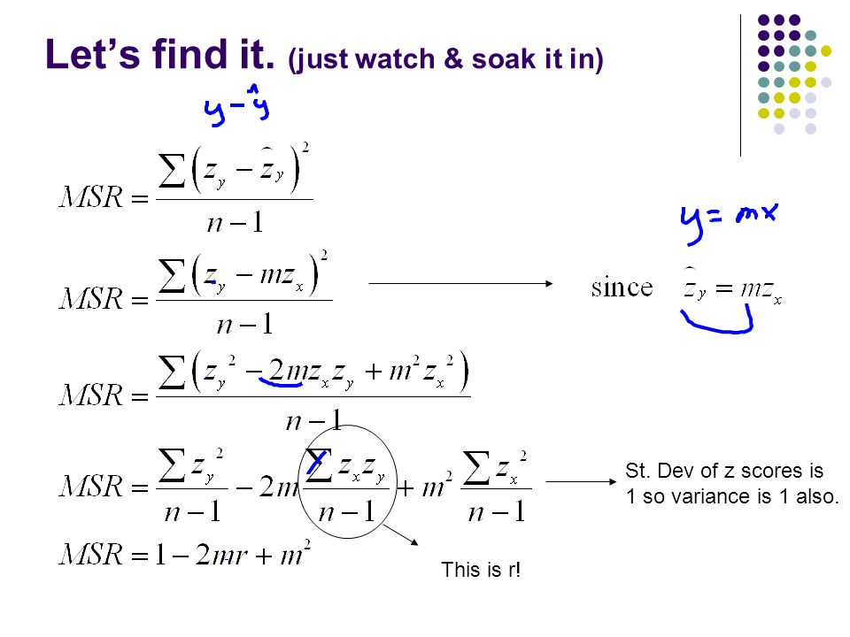 Let's find it. (just watch & soak it in) St. Dev of z scores is 1 so variance is 1 also. This is r!
