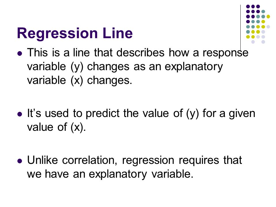 Regression Line This is a line that describes how a response variable (y) changes as an explanatory variable (x) changes. It's used to predict the val