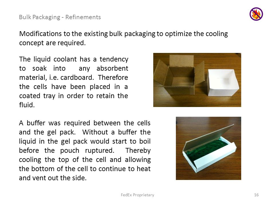 16 Modifications to the existing bulk packaging to optimize the cooling concept are required.