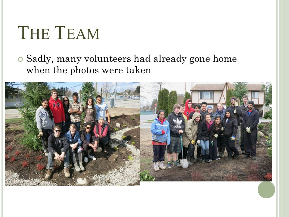 T HE T EAM Sadly, many volunteers had already gone home when the photos were taken