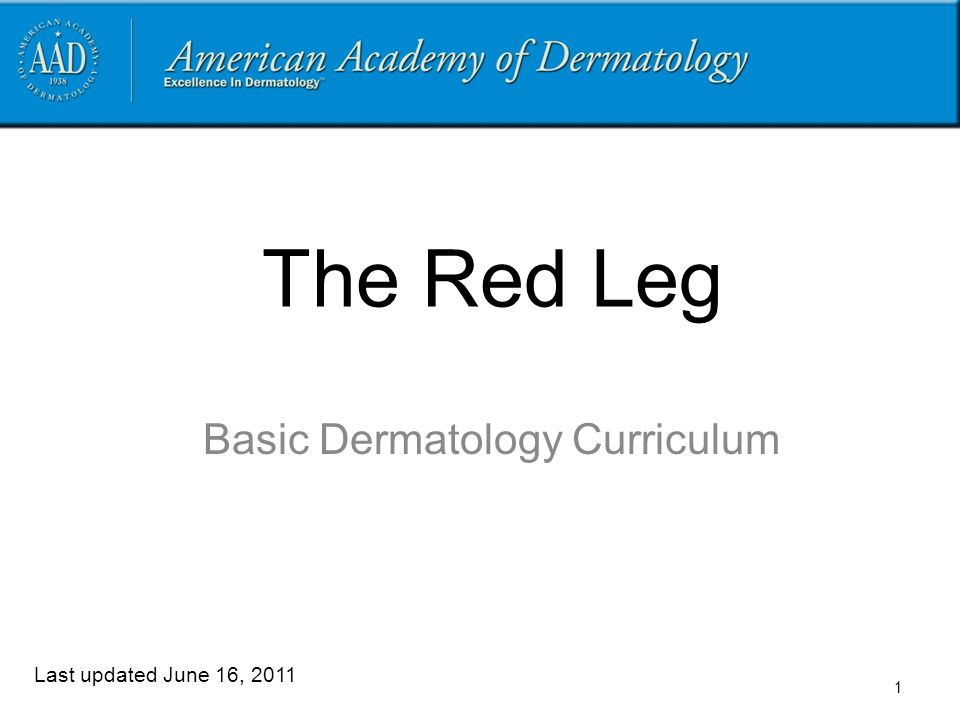 The Red Leg Basic Dermatology Curriculum Last updated June 16, 2011 1