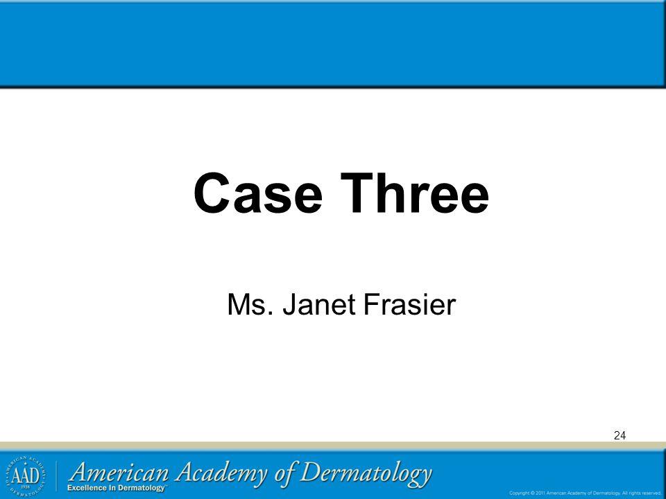 Case Three Ms. Janet Frasier 24