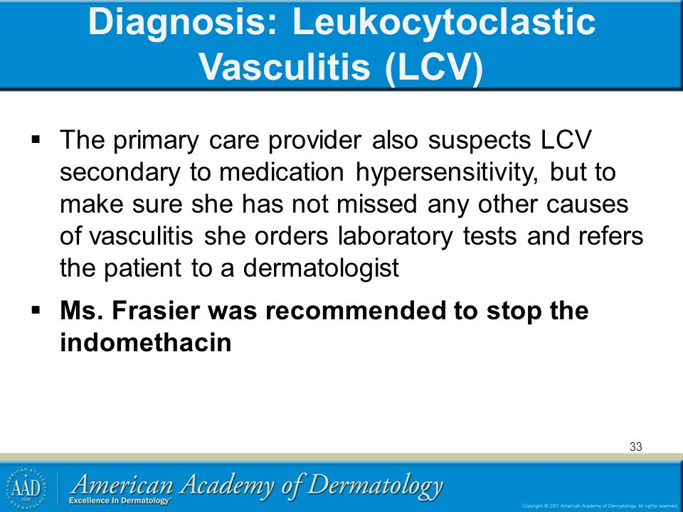 Diagnosis: Leukocytoclastic Vasculitis (LCV)  The primary care provider also suspects LCV secondary to medication hypersensitivity, but to make sure