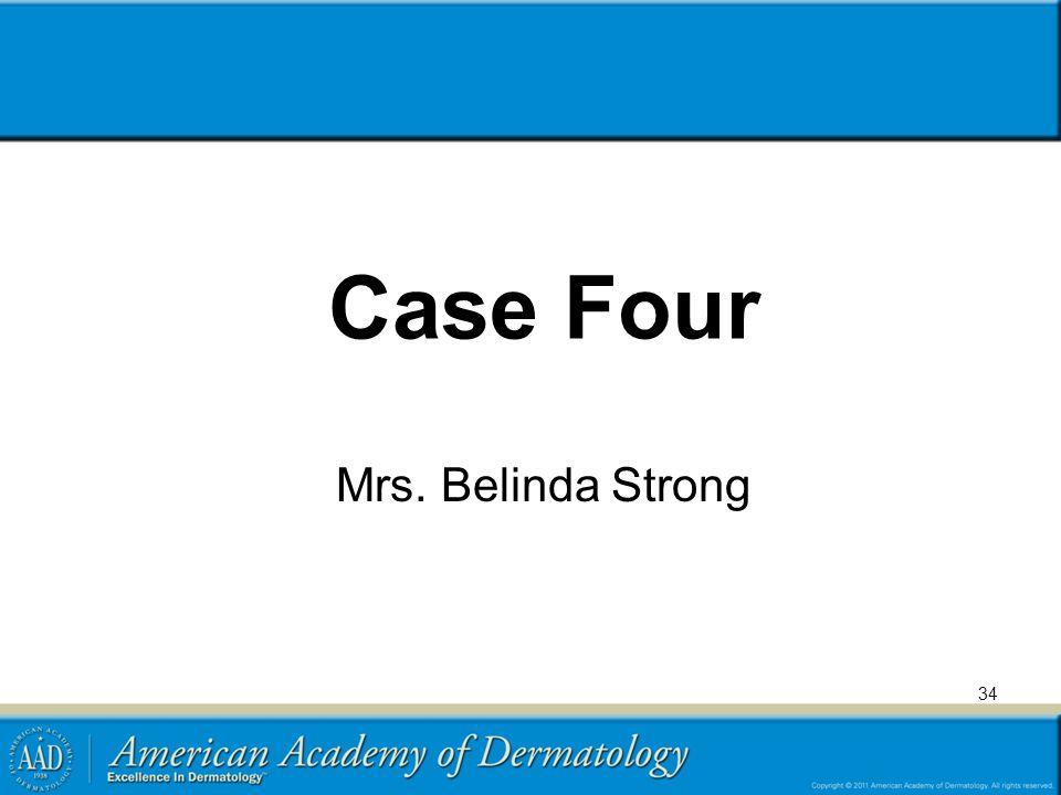 Case Four Mrs. Belinda Strong 34
