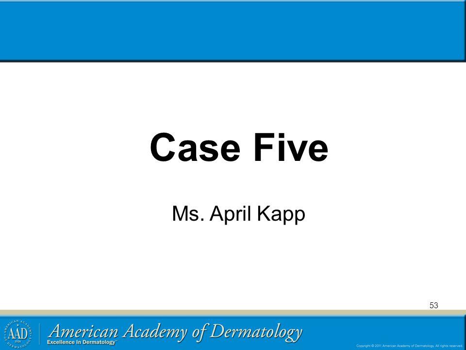 Case Five Ms. April Kapp 53