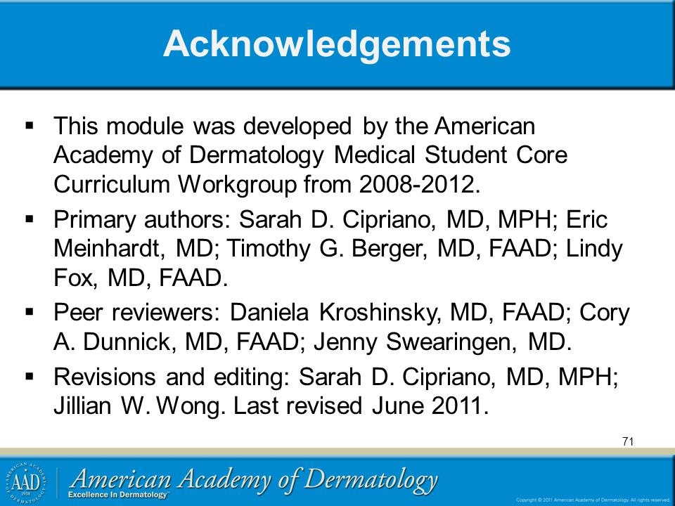 Acknowledgements  This module was developed by the American Academy of Dermatology Medical Student Core Curriculum Workgroup from 2008-2012.  Primar