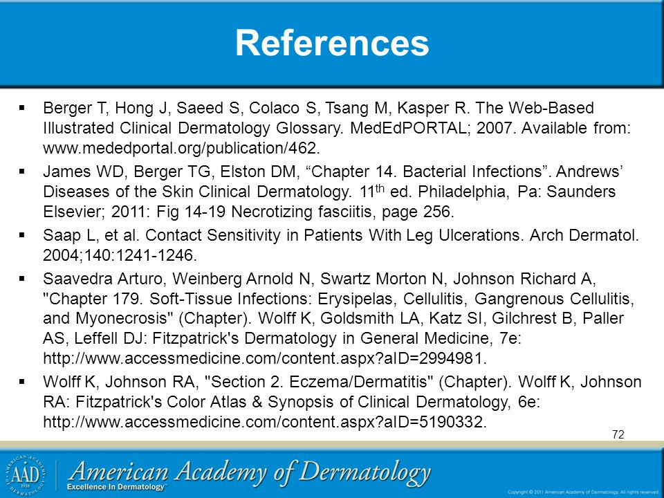 References  Berger T, Hong J, Saeed S, Colaco S, Tsang M, Kasper R. The Web-Based Illustrated Clinical Dermatology Glossary. MedEdPORTAL; 2007. Avail