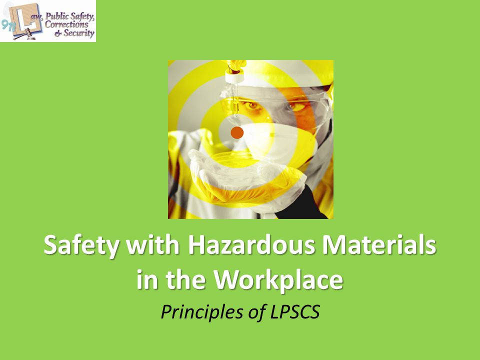 Safety with Hazardous Materials in the Workplace Principles of LPSCS