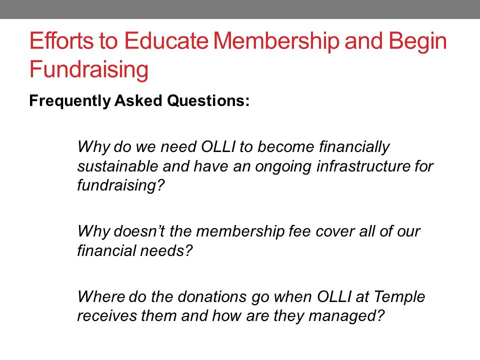 Efforts to Educate Membership and Begin Fundraising Sent out letter requesting donations with a coupon attached What is the Value of OLLI to You.