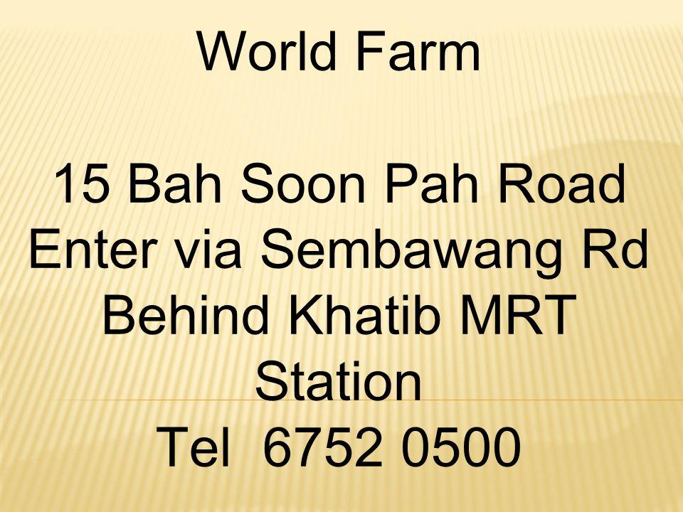 World Farm 15 Bah Soon Pah Road Enter via Sembawang Rd Behind Khatib MRT Station Tel 6752 0500