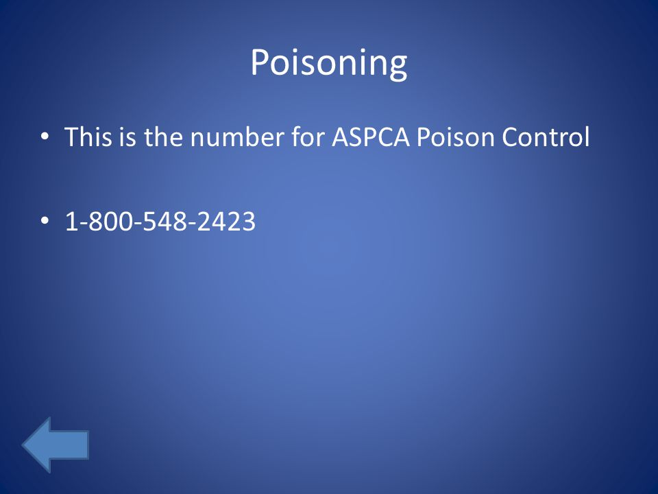 Poisoning This is the number for ASPCA Poison Control 1-800-548-2423