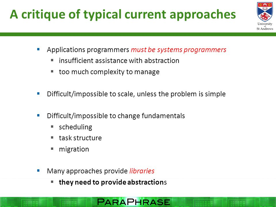 A critique of typical current approaches  Applications programmers must be systems programmers  insufficient assistance with abstraction  too much complexity to manage  Difficult/impossible to scale, unless the problem is simple  Difficult/impossible to change fundamentals  scheduling  task structure  migration  Many approaches provide libraries  they need to provide abstractions 14