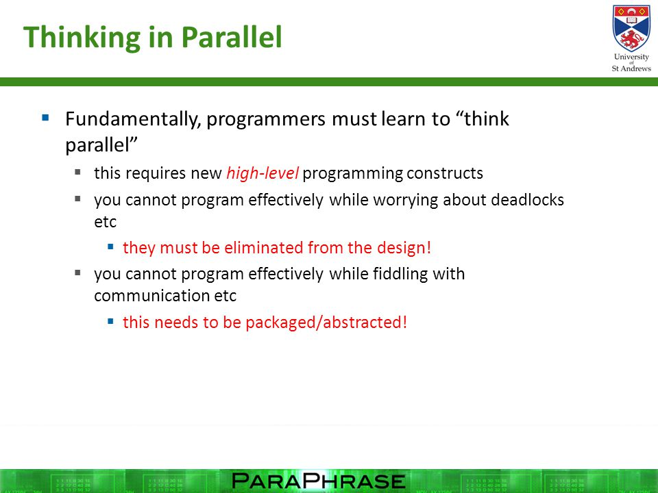 """Thinking in Parallel  Fundamentally, programmers must learn to """"think parallel""""  this requires new high-level programming constructs  you cannot pr"""